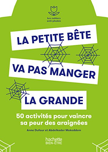 La petite bête va pas manger la grande!: 50 exercices pour vaincre sa peur des araignées par Abdelkader Mokeddem, Anne Dufour