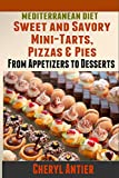 Mediterranean Diet: Sweet and Savory Mini-Tarts. Pizzas and Pies: From Appetizers to Desserts