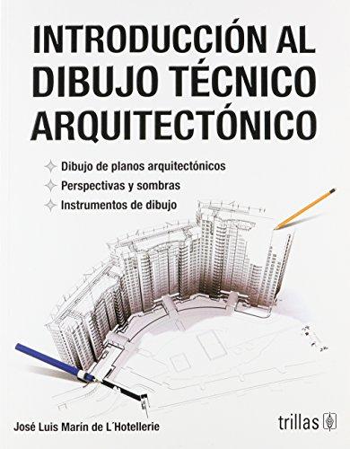 Descargar Libro Libro Introduccion al dibujo tecnico arquitectonico/ Introduction to architectural's technical drawing de Jose Luis Marin De L'Hotellerie