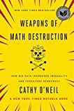 Longlisted for the National Book Award | New York Times BestsellerA former Wall Street quant sounds an alarm on the mathematical models that pervade modern life and threaten to rip apart our social fabric.We live in the age of the algorithm. Increasi...