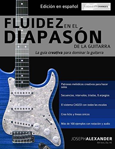 Fluidez en el diapasón de la guitarra: Edición en español por Mr Joseph Alexander