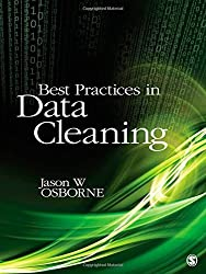 Best Practices in Data Cleaning: A Complete Guide to Everything You Need to Do Before and After Collecting Your Data by Jason W. Osborne (2012-01-10)