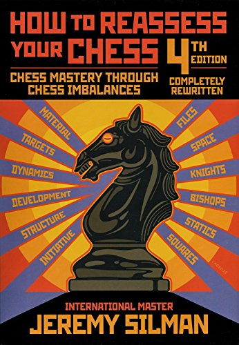 How to Reassess Your Chess, 4th Edition: Chess Mastery Through Imbalances (English Edition) por Jeremy Silman