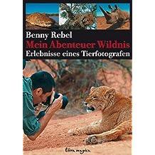 Mein Abenteuer Wildnis: Erlebnisse eines Tierfotografen