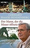 Der Mann, der die Mauer öffnete: Warum Oberstleutnant Harald Jäger den Befehl verweigerte und damit Weltgeschichte schrieb - Gerhard Haase-Hindenberg