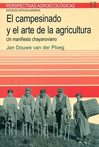Campesinado y el arte de la agricultura, El: Un manifiesto chayonoviano (Perspectivas agroecologicas) por Jan Douwe van der Ploeg