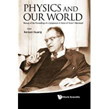 Physics And Our World: Reissue Of The Proceedings Of A Symposium In Honor Of Victor F Weisskopf