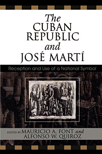 The Cuban Republic and Jose Marti: Reception and Use of a National Symbol (Bildner Western Hemisphere Studies)