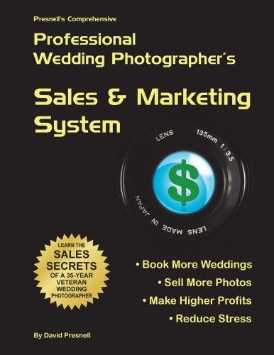Presnell's Comprehensive Professional Wedding Photographer's Sales & Marketing System: Book More Weddings, Sell More Photos, Make Higher Profits... GUARANTEED (English Edition)