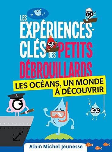 Les Expériences-clés des Petits Debrouillards - L'eau : Les océans un monde à découvrir (Les Petits débrouillards) par Collectif