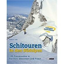 Schitouren in den Südalpen: 80 Traumrouten in Kärnten, Slowenien und Friaul mit Tourenführer