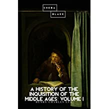 A History of the Inquisition of the Middle Ages: Volume I (The History of the Inquisition of the Middle Ages Book 1) (English Edition)