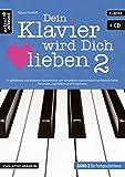 Dein Klavier wird Dich lieben - Band 2: 11 gefühlvolle und moderne Klavierstücke von romantisch-melancholisch bis fröhlich-heiter - für ... Audio-CD). Musiknoten für Piano. Songbook.
