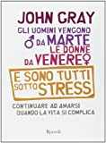Gli uomini vengono da Marte, le donne da Venere e sono tutti sotto stress. Continuare ad amarsi quando la vita si complica