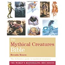By Brenda Rosen The Mythical Creatures Bible: The definitive guide to beasts and beings from mythology and folklore [Paperback]