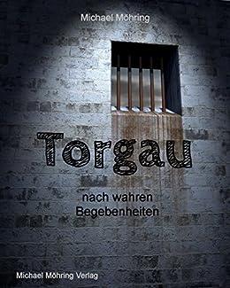 Torgau: nach wahren Begebenheiten