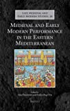 Medieval and Early Modern Performance in the Eastern Mediterranean (Late Medieval and Early Modern Studies, Band 20) -