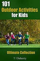 Kids Activities: 101 Outdoor Activities for Kids: Ultimate Collection (Outdoors Activities) (English Edition)