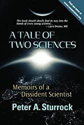 A Tale of Two Sciences: Memoirs of a Dissident Scientist