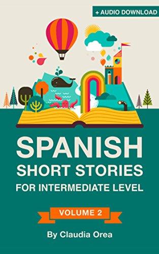 Spanish: Short Stories for Intermediate Level + AUDIO: Improve your Spanish listening comprehension skills with ten Spanish stories for intermediate level (Spanish Short Stories nº 2)