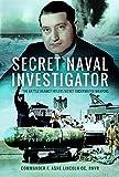Secret Naval Investigator: The Battle Against Hitler's Secret Underwater Weapons