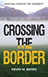 Crossing The Border by Kevin W. Bates