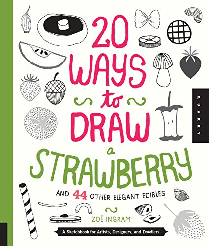 20 Ways to Draw a Strawberry and 44 Other Elegant Edibles: A Sketchbook for Artists, Designers, and Doodlers por Zoe Ingram