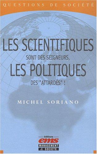 Les scientifiques sont des seigneurs, les politiques des attardés!