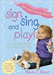 Sign, Sing, and Play!: Fun Signing Activities for You and Your Baby by Monta Z. Briant (2006-06-01)