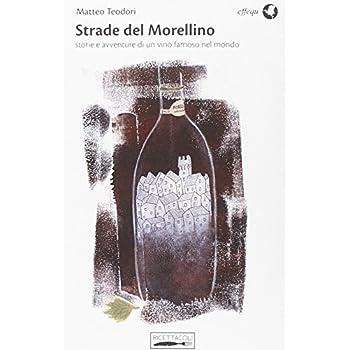 Strade Del Morellino. Storie E Avventure Di Un Vino Famoso Nel Mondo