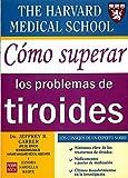 Cómo superar los problemas de tiroides: Los consejos del experto sobre síntomas claves, medicación, últimos descubrimientos en los trastornos del tiroides (Alternativas)