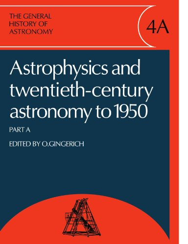 The General History of Astronomy: Volume 4, Astrophysics and Twentieth-Century Astronomy to 1950: Part A