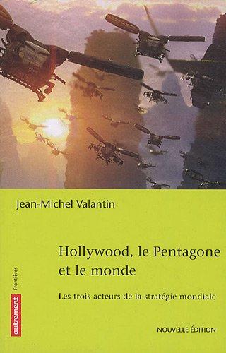 Hollywood, le Pentagone et le monde : Les trois acteurs d'une stratégie globale par Jean-Michel Valantin