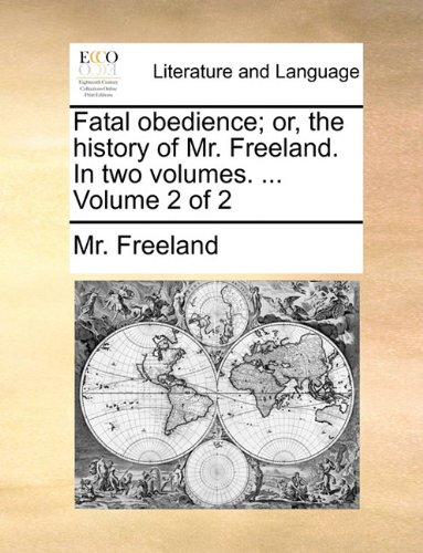 Fatal obedience; or, the history of Mr. Freeland. In two volumes. ...  Volume 2 of 2