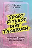 Sport, Fitness & Diät Tagebuch: Das Ernährungs- und Sporttagebuch zum Ausfüllen und Abnehmen + 90...