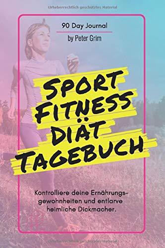 Sport, Fitness & Diät Tagebuch: Das Ernährungs- und Sporttagebuch zum Ausfüllen und Abnehmen + 90 Tage + Motivationsspruch für Jeden Tag + E-Book: 14 beste Methoden dauerhaft Sport zu treiben