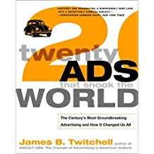 Twenty Ads That Shook the World: The Century's Most Groundbreaking Advertising and How It Changed Us All by James B. Twitchell (2001-12-23)