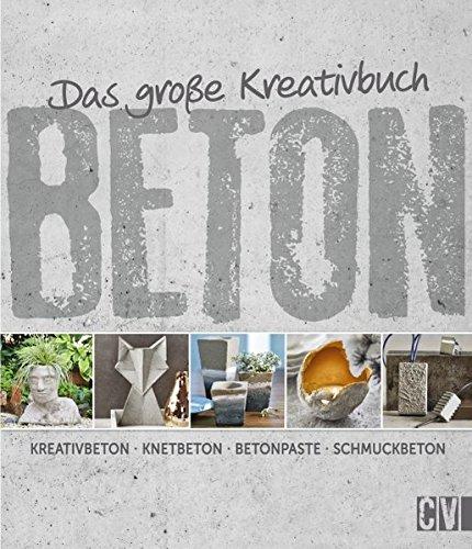 Preisvergleich Produktbild Das große Kreativbuch Beton: Kreativbeton - Knetbeton - Betonpaste - Schmuckbeton