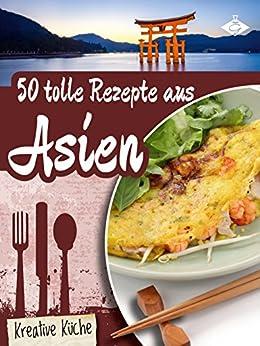 50 tolle Rezepte aus Asien (Kreative Küche 24)