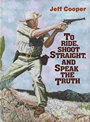 To Ride, Shoot Straight, and Speak the Truth by Jeff Cooper (1988-10-01)