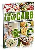 100% LOW CARB: Rezepte (fast) ohne Kohlenhydrate [Zum Abnehmen und schlank bleiben | Diätkochbuch] (Rezepte ohne Kohlenhydrate Kochbuch)