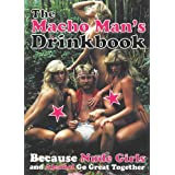 The Macho Man's Drinkbook: Because Nude Girls and Alcohol Go Great Together (Humour)
