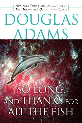 So Long, and Thanks for All the Fish (Hitchhiker's Guide to the Galaxy Book 4) (English Edition) par Douglas Adams