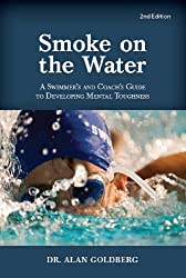 Smoke on the Water - A Swimmer's Guide To Developing Mental Toughness