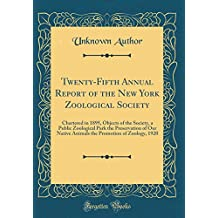 Twenty-Fifth Annual Report of the New York Zoological Society: Chartered in 1895, Objects of the Society, a Public Zoological Park the Preservation of ... Promotion of Zoology, 1920 (Classic Reprint)