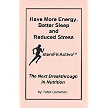 Have More Energy, Better Sleep and Reduced Stress: stemFit Active™ The Next Breakthrough in Nutrition (English Edition)