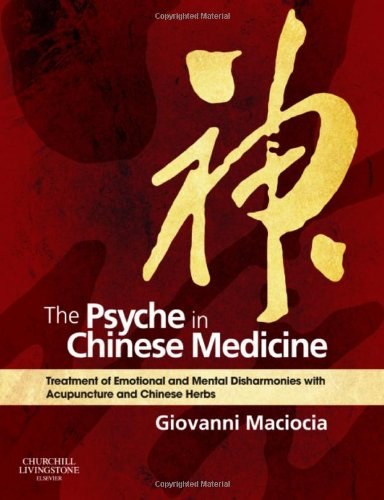 The Psyche in Chinese Medicine: Treatment of Emotional and Mental Disharmonies with Acupuncture and Chinese Herbs, 1e