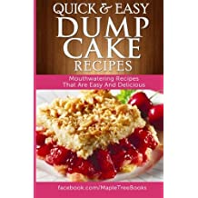 Quick And Easy Dump Cake Recipes: Mouth-Watering Recipes That Are Easy And Delicious by Ashley Cree (2014-07-11)