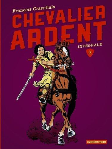 Chevalier Ardent Intégrale, Tome 4 : La Princesse captive ; La Révolte du vassal ; Les Cavaliers de l'Apocalypse de François Craenhals (1 août 2004) Album