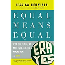 Equal Means Equal : Why the Time for an Equal Rights Amendment is Now by Jessica Neuwirth (2015-02-19)